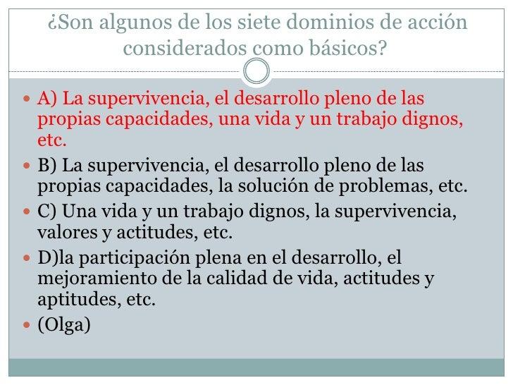 ¿Son algunos de los siete dominios de acción considerados como básicos?<br />A) La supervivencia, el desarrollo pleno de ...