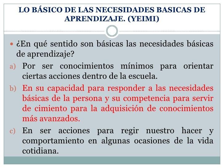 LO BÁSICO DE LAS NECESIDADES BASICAS DE APRENDIZAJE. (YEIMI)<br />¿En qué sentido son básicas las necesidades básicas de a...