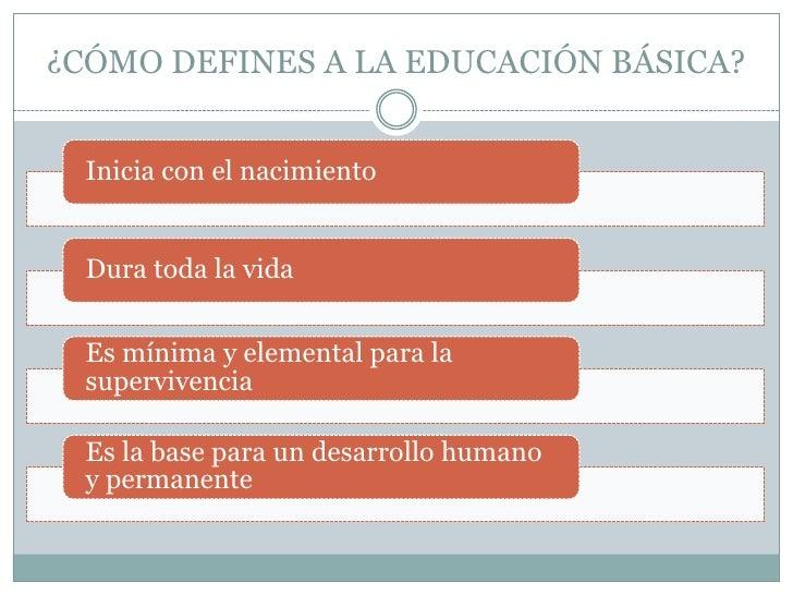 ¿CÓMO DEFINES A LA EDUCACIÓN BÁSICA?<br />