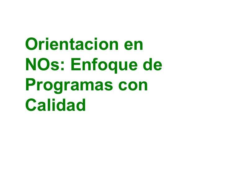 Orientacion en NOs: Enfoque de Programas con Calidad