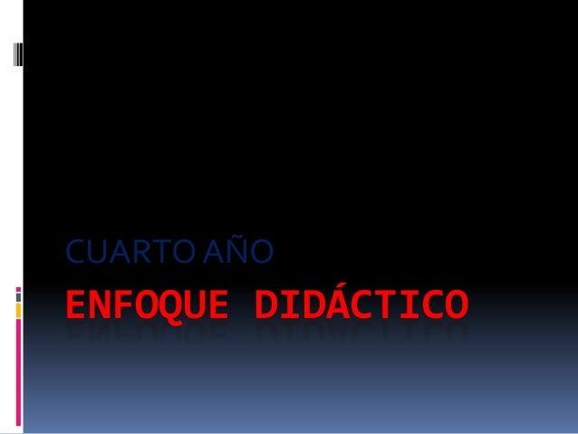 CUARTO AÑO  ENFOQUE DIDÁCTICO