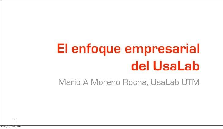 El enfoque empresarial                                     del UsaLab                         Mario A Moreno Rocha, UsaLab...