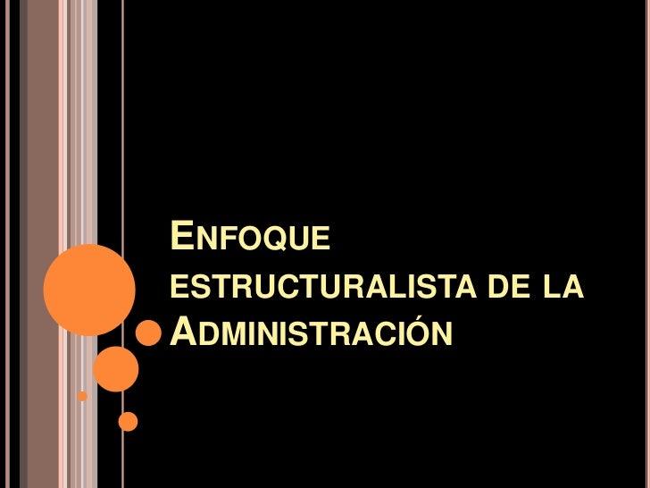 Enfoqueestructuralista de la Administración<br />