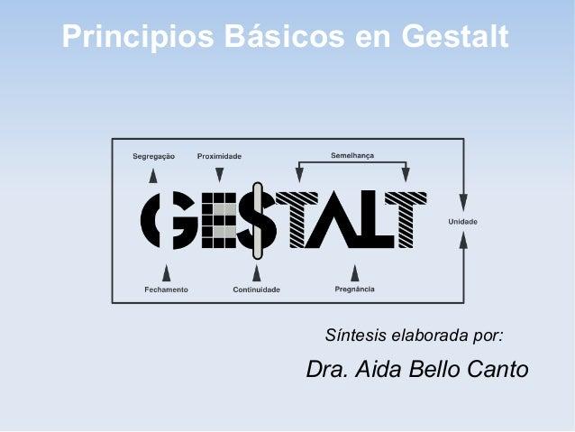 Principios Básicos en Gestalt Síntesis elaborada por: Dra. Aida Bello Canto