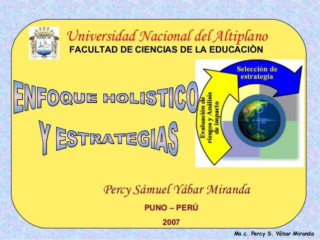 Percy Sámuel Yábar MirandaPUNO – PERÚ2007Universidad Nacional del AltiplanoFACULTAD DE CIENCIAS DE LA EDUCACIÒNMs.c. Percy...