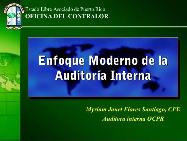 Estado Libre Asociado de Puerto Rico OFICINA DEL CONTRALOR Enfoque Moderno de laEnfoque Moderno de la Auditoría InternaAud...