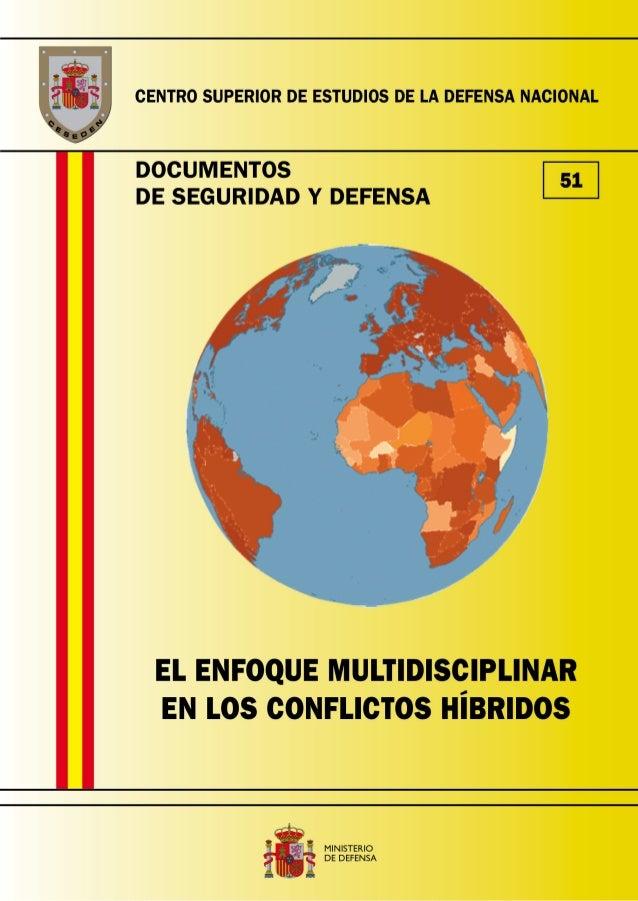 51DOCUMENTOS DE SEGURIDAD Y DEFENSACENTRO SUPERIOR DE ESTUDIOS DE LA DEFENSA NACIONALEL ENFOQUE MULTIDISCIPLINAREN LOS CON...