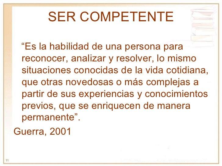 """SER COMPETENTE """" Es la habilidad de una persona para reconocer, analizar y resolver, lo mismo situaciones conocidas de la ..."""