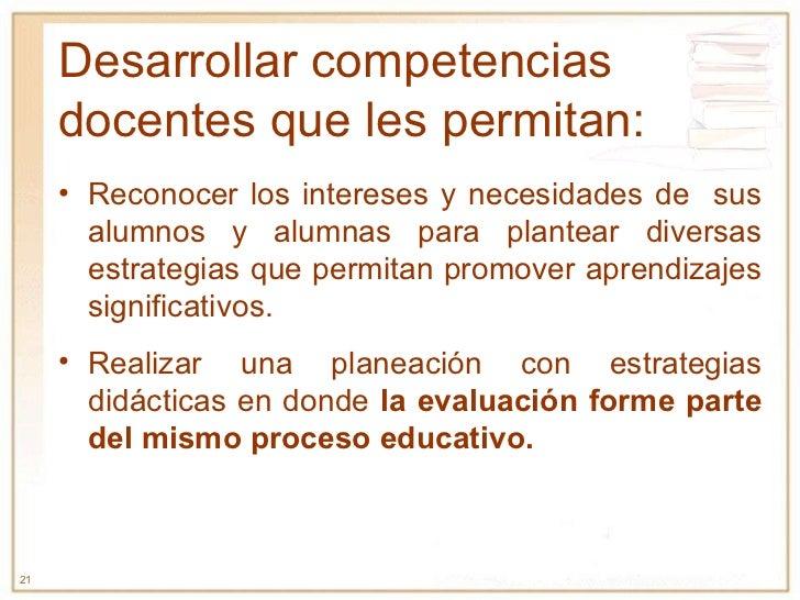 Desarrollar competencias docentes que les permitan: <ul><li>Reconocer los intereses y necesidades de  sus alumnos y alumna...