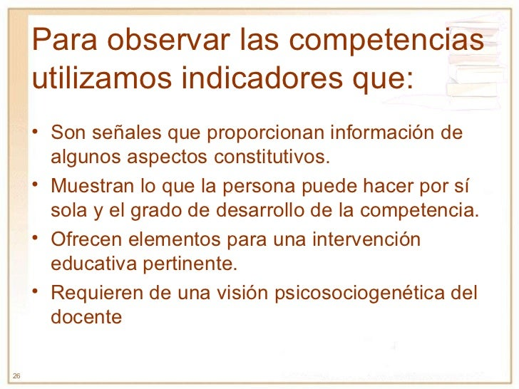 Para observar las competencias utilizamos indicadores que: <ul><li>Son señales que proporcionan información de algunos asp...