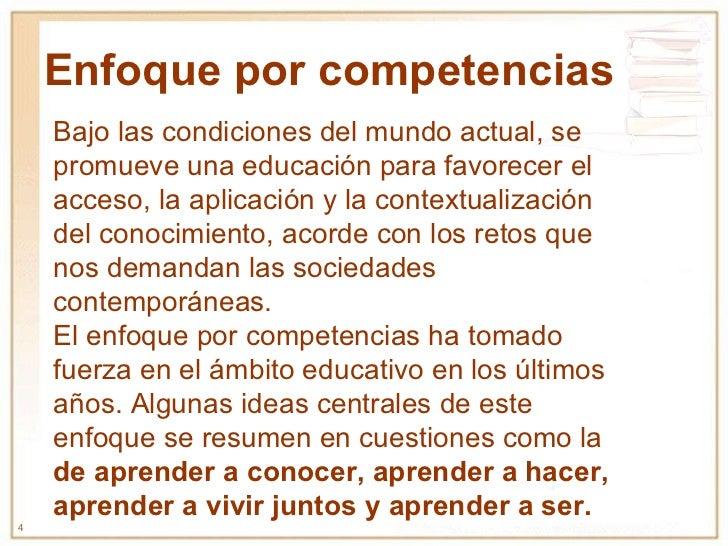 Enfoque por competencias Bajo las condiciones del mundo actual, se promueve una educación para favorecer el acceso, la apl...