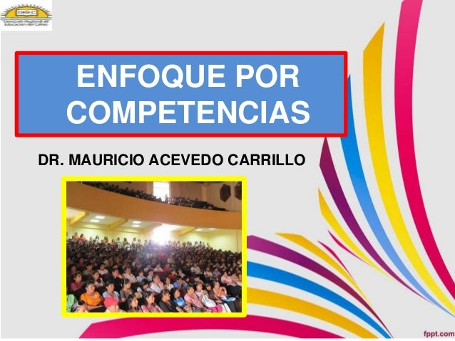 ENFOQUE POR COMPETENCIAS DR. MAURICIO ACEVEDO CARRILLO