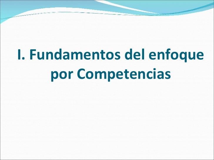 I. Fundamentos del enfoque por Competencias