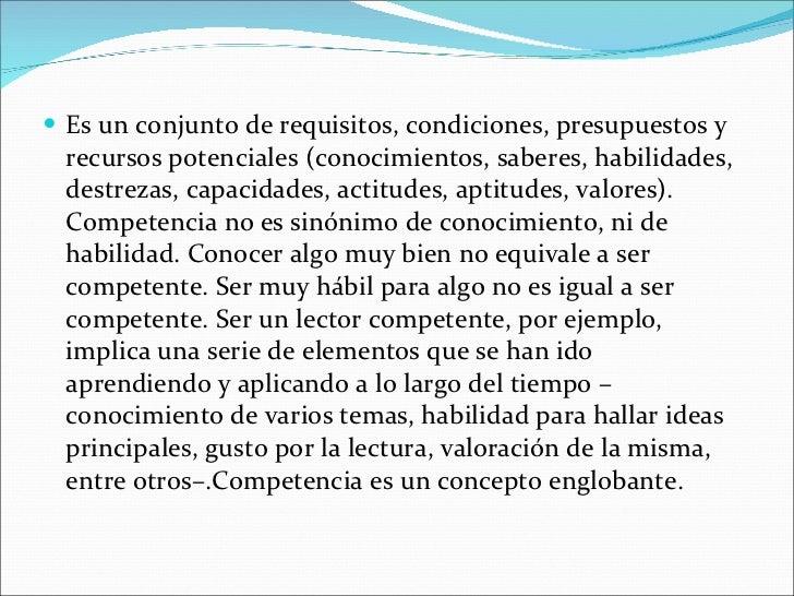 <ul><li>Es un conjunto de requisitos, condiciones, presupuestos y recursos potenciales (conocimientos, saberes, habilidade...