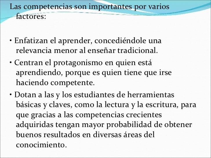 <ul><li>Las competencias son importantes por varios factores: </li></ul><ul><li>•  Enfatizan el aprender, concediéndole un...