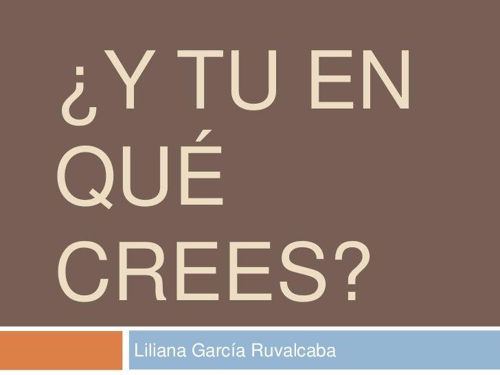 ¿Y TU ENQUÉCREES? Liliana García Ruvalcaba