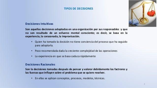 TIPOS DE DECISIONES 2 Decisiones Intuitivas Son aquellas decisiones adoptadas en una organización por sus responsables y q...