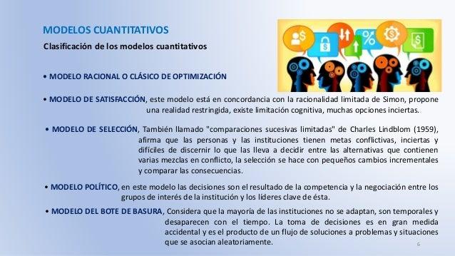 MODELOS CUANTITATIVOS Clasificación de los modelos cuantitativos • MODELO RACIONAL O CLÁSICO DE OPTIMIZACIÓN • MODELO DE S...