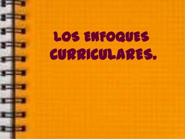 LOS ENFOQUESCURRICULARES.