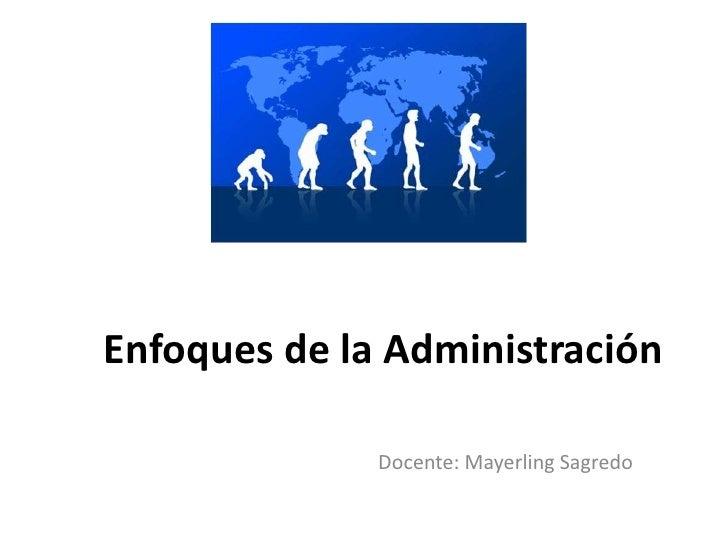Enfoques de la Administración<br />Docente: Mayerling Sagredo<br />