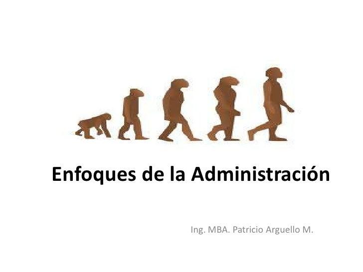 Enfoques de la Administración<br />Ing. MBA. Patricio Arguello M.<br />