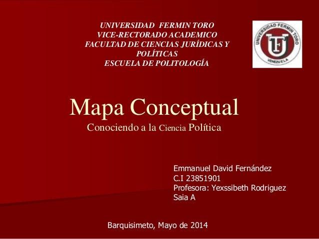 Mapa Conceptual Conociendo a la Ciencia Política Emmanuel David Fernández C.I 23851901 Profesora: Yexssibeth Rodriguez Sai...