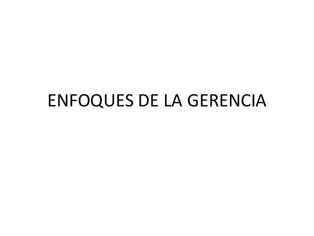 ENFOQUES DE LA GERENCIA