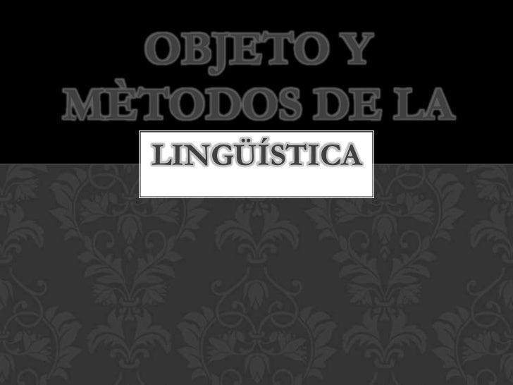 OBJETO YMÈTODOS DE LA  LINGÜÍSTICA