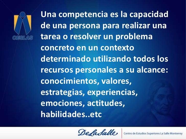 Una competencia es la capacidad de una persona para realizar una tarea o resolver un problema concreto en un contexto dete...