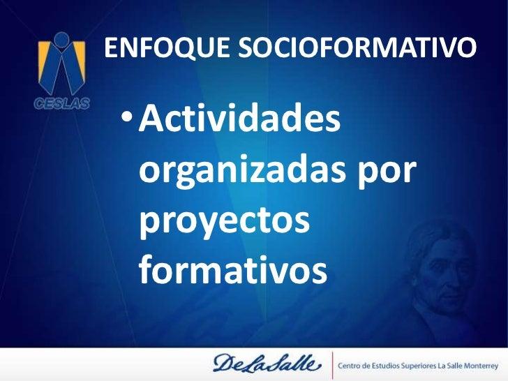ENFOQUE SOCIOFORMATIVO<br />Énfasis en la argumentación, interpretación y resolución de problemas <br />