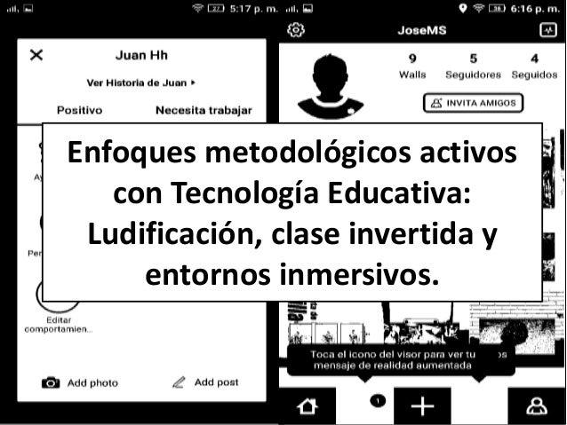Enfoques metodológicos activos con Tecnología Educativa: Ludificación, clase invertida y entornos inmersivos.