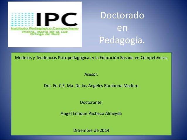Doctorado en Pedagogía. Modelos y Tendencias Psicopedagógicas y la Educación Basada en Competencias Asesor: Dra. En C.E. M...