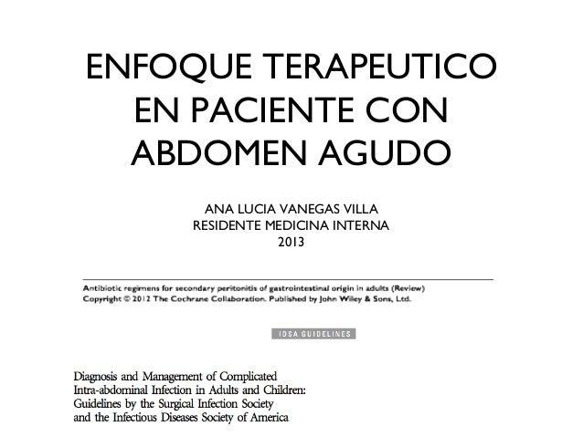 ENFOQUE TERAPEUTICO  EN PACIENTE CON  ABDOMEN AGUDO     ANA LUCIA VANEGAS VILLA    RESIDENTE MEDICINA INTERNA             ...