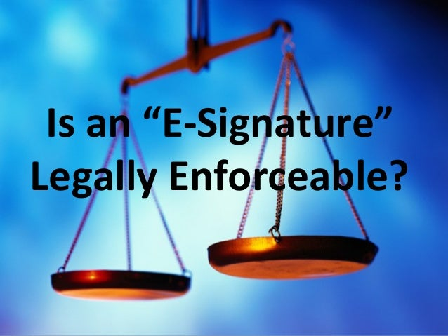 "Is an ""E-Signature"" Legally Enforceable? {"