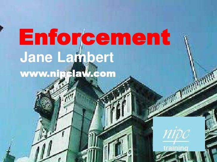 Enforcement<br />Jane Lambert<br />www.nipclaw.com<br />