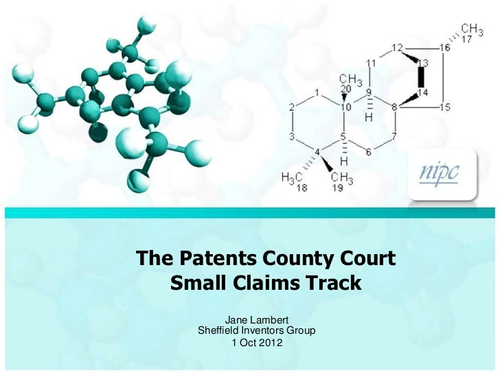 The Patents County Court   Small Claims Track           Jane Lambert     Sheffield Inventors Group             1 Oct 2012