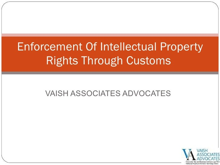 VAISH ASSOCIATES ADVOCATES Enforcement Of Intellectual Property Rights Through Customs