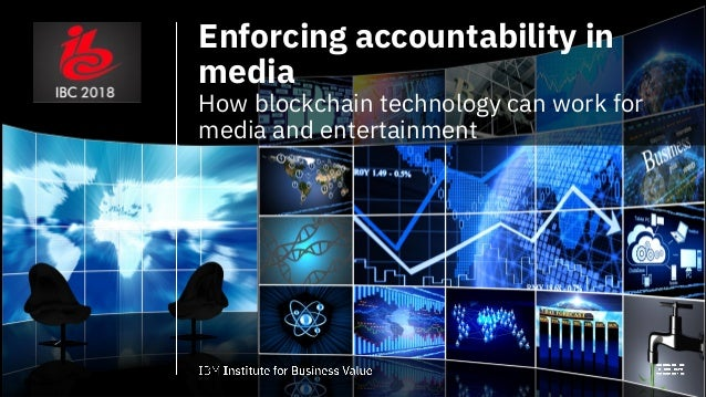 Enforcing accountability in media How blockchain technology can work for media and entertainment