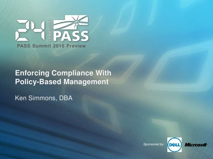 Enforcing Compliance With Policy-Based Management<br />Ken Simmons, DBA<br />