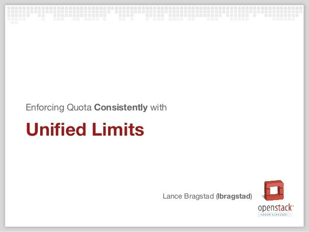 Lance Bragstad (lbragstad) Unified Limits Enforcing Quota Consistently with