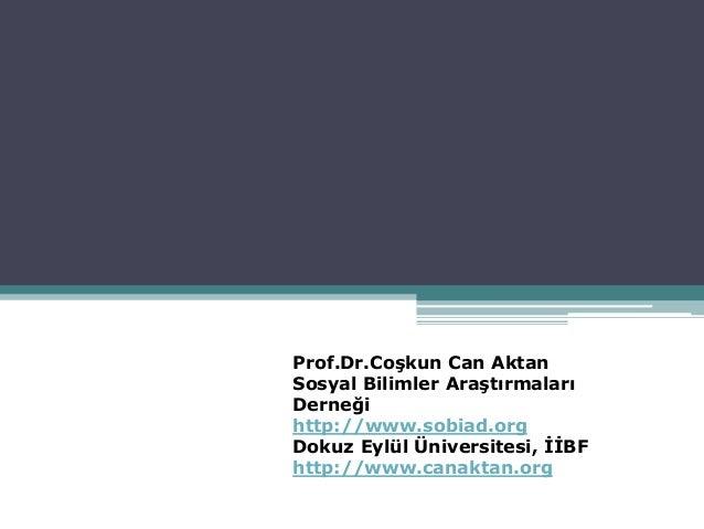 Prof.Dr.Coşkun Can Aktan Sosyal Bilimler Araştırmaları Derneği http://www.sobiad.org Dokuz Eylül Üniversitesi, İİBF http:/...