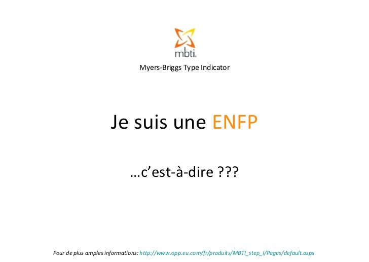 Je suis une  ENFP … c'est-à-dire ??? Pour de plus amples informations:  http://www.opp.eu.com/fr/produits/MBTI_step_I/Page...