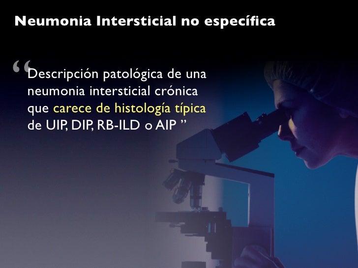 NSIP           Expansión de septum alveolares                    Infiltrado mononuclear  (*) Fibrosis homogéna en distintos...