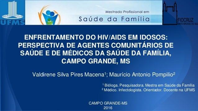 ENFRENTAMENTO DO HIV/AIDS EM IDOSOS: PERSPECTIVA DE AGENTES COMUNITÁRIOS DE SAÚDE E DE MÉDICOS DA SAÚDE DA FAMÍLIA, CAMPO ...
