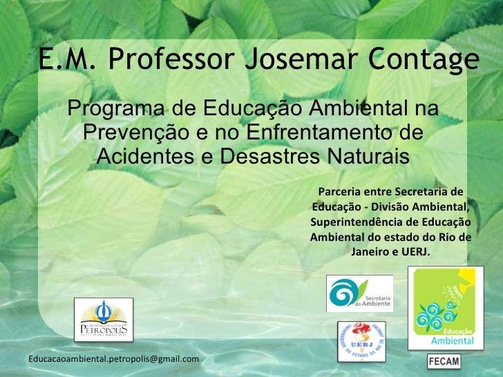 E.M. Professor Josemar Contage        Programa de Educação Ambiental na         Prevenção e no Enfrentamento de           ...