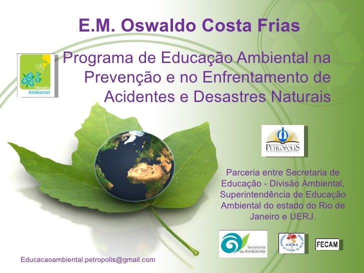 E.M. Oswaldo Costa Frias           Programa de Educação Ambiental na              Prevenção e no Enfrentamento de         ...