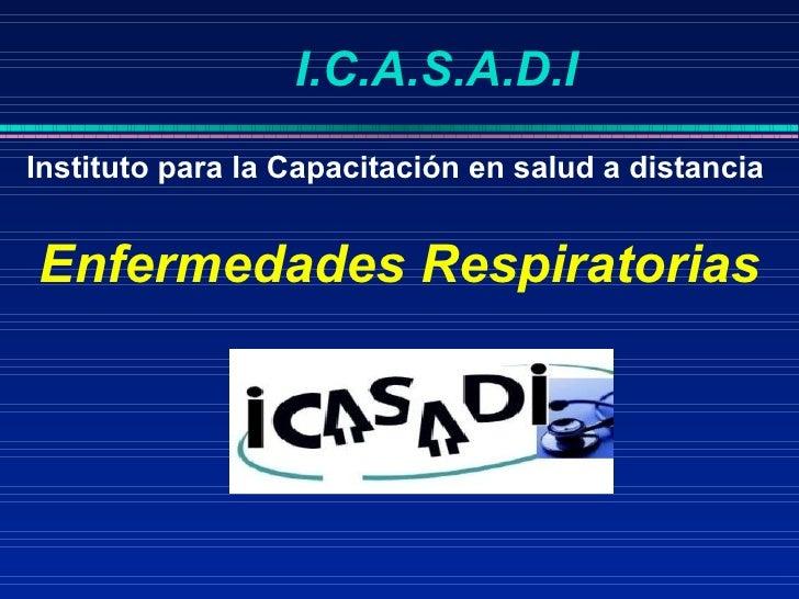 Instituto para la Capacitación en salud a distancia  Enfermedades Respiratorias I.C.A.S.A.D.I