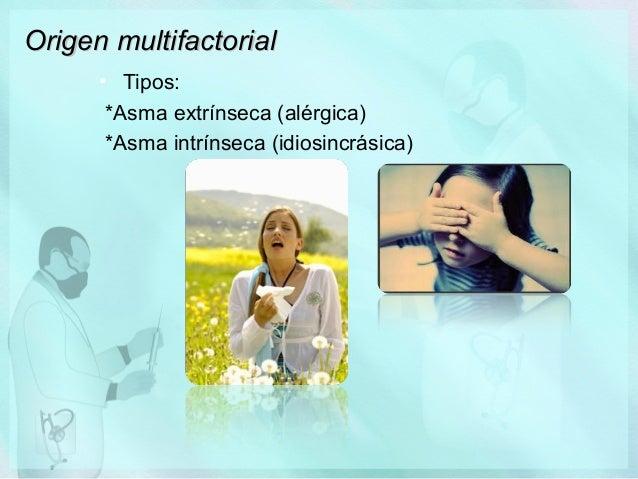 Origen multifactorial • Tipos: *Asma extrínseca (alérgica) *Asma intrínseca (idiosincrásica)