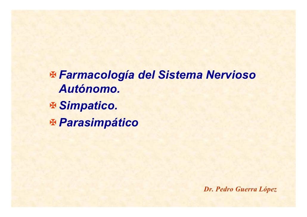 Farmacología del Sistema NerviosoAutónomo.Simpatico.Parasimpático                        Dr. Pedro Guerra López
