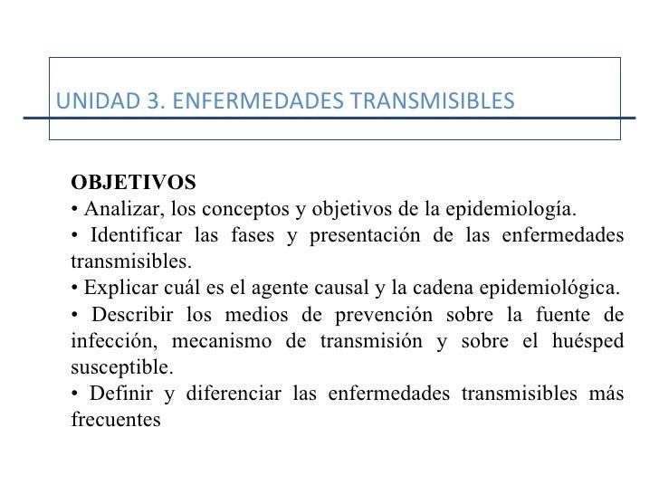 OBJETIVOS •  Analizar, los conceptos y objetivos de la epidemiología. •  Identificar las fases y presentación de las enfer...